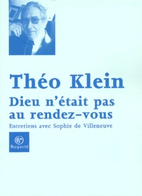 Théo Klein - Dieu n'était pas au rendez-vous - Entretiens avec Sophie de Villeneuve.