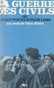 Théo Klein - La guerre des civils - Ou Le Kippour le plus long.