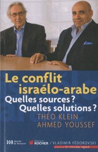 Théo Klein et Ahmed Youssef - Le conflit israélo-arabe - Quelles sources ? Quelles solutions ?.