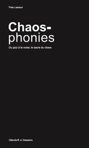 Théo Lessour - Chaosphonies - Du jazz à la noise, le sacre du chaos.