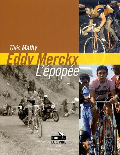 Théo Mathy - Eddy Merckx, l'épopée - Les tours de France d'un champion unique.