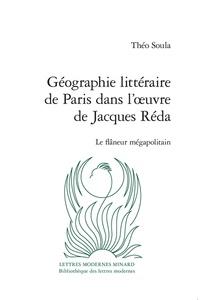 Théo Soula - Géographie littéraire de Paris dans l'oeuvre de Jacques Réda - Le flâneur mégapolitain.