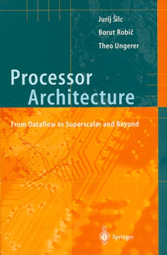 Theo Ungerer et Jurij Silc - PROCESSOR ARCHITECTURE. - From Dataflow to Superscalar and Beyond.