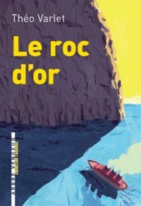 Théo Varlet - Le roc d'or.