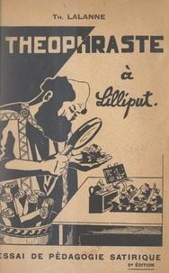 Théobald Lalanne - Théophraste à Lilliput - Essai de pédagogie satirique.