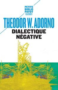 Theodor Adorno - Dialectique négative.