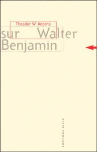 Theodor Adorno - Sur Walter Benjamin.
