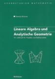 Théodor Bröcker - Lineare Algebra und Analytische Geometrie - Ein Lehrbuch für Physiker un Mathematiker.