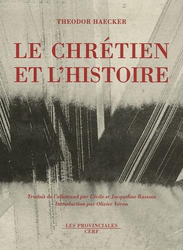 Theodor Haecker - Le chrétien et l'histoire.