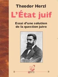Theodor Herzl - L'Etat juif - Essai d'une solution de la question juive.