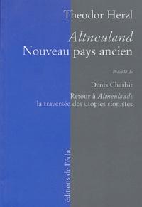 Theodor Herzl et Denis Charbit - Nouveau pays ancien : Altneuland précédé de Retour à Altneuland : la traversée des utopies sionistes.