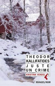 Theodor Kallifatides - Kristina Vendel Tome 1 : Juste un crime.