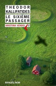 Theodor Kallifatides - Kristina Vendel Tome 2 : Le sixième passager.