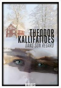 Theodor Kallifatides - Kristina Vendel Tome 3 : Dans son regard.