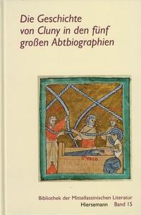 Theodor Klüppel - Die Geschichte von Cluny in den fünf großen Abtbiographien.