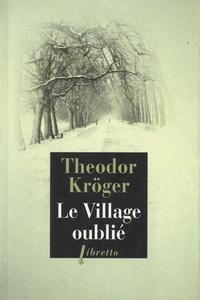 Théodor Kröger - Le Village oublié - Bagnard en Sibérie, 1915-1919.