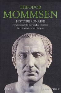 Théodor Mommsen - Histoire romaine - Livres V : Fondation de la monarchie militaire - Livres VI : Les Provinces sous l'Empire.