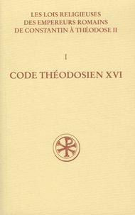 Théodor Mommsen - Les lois religieuses des empereurs romains de Constantin à Théodose II (312-438) - Volume 1, Code théodosien Livre XVI.