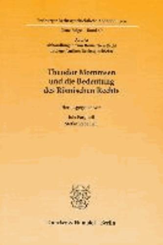 Theodor Mommsen und die Bedeutung des Römischen Rechts - (Abt. A: Abhandlungen zum Römischen Recht und zur Antiken Rechtsgeschichte)..