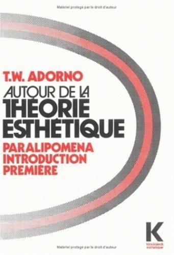 Theodor W. Adorno - Autour de la théorie esthétique - Paralipomena, introduction première.