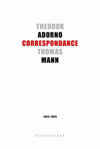 Theodor W. Adorno et Thomas Mann - Correspondance - 1943-1955.