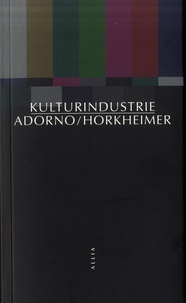 Theodor W. Adorno et Max Horkheimer - Kulturindustrie.