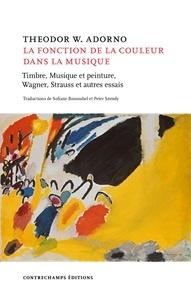 Theodor W. Adorno - La Fonction de la couleur dans la musique - Timbre, Musique et peinture, Wagner, Strauss et autres essais.