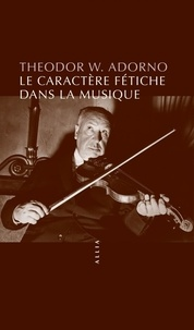 Theodor W. Adorno - Le caractère fétiche dans la musique et la régression de l'écoute.