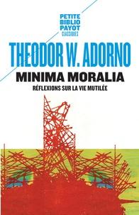 Theodor W. Adorno - Minima moralia - Réflexions sur la vie mutilée.