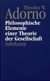 Theodor W. Adorno - Philosophische Elemente einer Theorie der Gesellschaft.