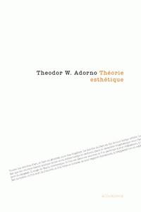 Theodor W. Adorno - Théorie esthétique.