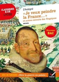 """Théodore Agrippa d' Aubigné - """"Je veux peindre la France..."""" et autres extraits des Tragiques - Avec un parcours """"Dire la guerre en poésie""""."""