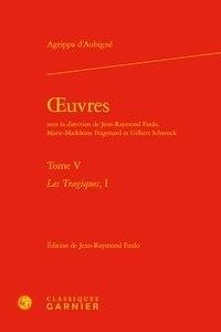 Théodore Agrippa d' Aubigné - Oeuvres - Tome 5,  Les Tragiques 1.
