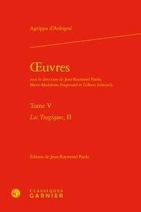 Théodore Agrippa d' Aubigné - Oeuvres - Tome 5,  Les Tragiques 2.
