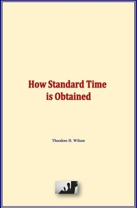Theodore B. Wilson - How Standard Time is Obtained.