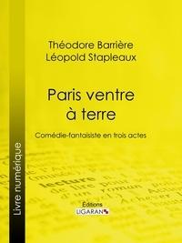 Theodore Barrière et Léopold Stapleaux - Paris ventre à terre - Comédie-fantaisiste en trois actes.