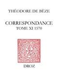 Théodore Bèze et Hippolyte Aubert - Correspondance. Tome XI, 1570.