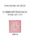 Théodore Bèze et Hippolyte Aubert - Correspondance. TomeXIV, 1573.