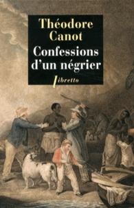 Théodore Canot - Confessions d'un négrier - Les aventures du capitaine Poudre-à-Canon, trafiquant en or et en esclaves, 1820-1840.