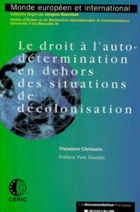 Théodore Christakis - Le droit à l'autodétermination en dehors des situations de décolonisation.