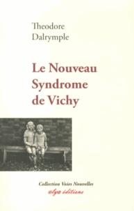 Theodore Dalrymple - Le nouveau syndrome de Vichy - Pourquoi les intellectuels européens abdiquent face à la barbarie.