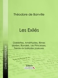 Théodore de Banville et  Ligaran - Les Exilés - Odelettes, Améthystes, Rimes dorées, Rondels, Les Princesses, Trente-six ballades joyeuses.