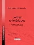Théodore de Banville et  Ligaran - Lettres chimériques - Petites études.