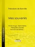 Théodore de Banville et  Ligaran - Mes souvenirs - Victor Hugo, Henri Heine, Théophile Gautier, Honoré de Balzac....