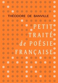 Théodore de Banville - Petit traité de poésie française.
