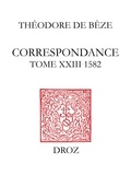 Théodore de Bèze - Correspondance de Théodore de Bèze - Tome 23 (1582).