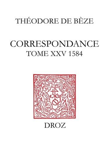 Correspondance de Théodore de Bèze. Tome 25 (1584)
