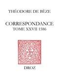 Théodore de Bèze - Correspondance de Théodore de Bèze - Tome 27 (1586).