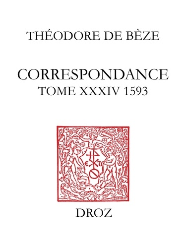 Correspondance de Théodore de Bèze. Tome 34 (1593)