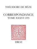 Théodore de Bèze - Correspondance de Théodore de Bèze - Tome 36 (1595).